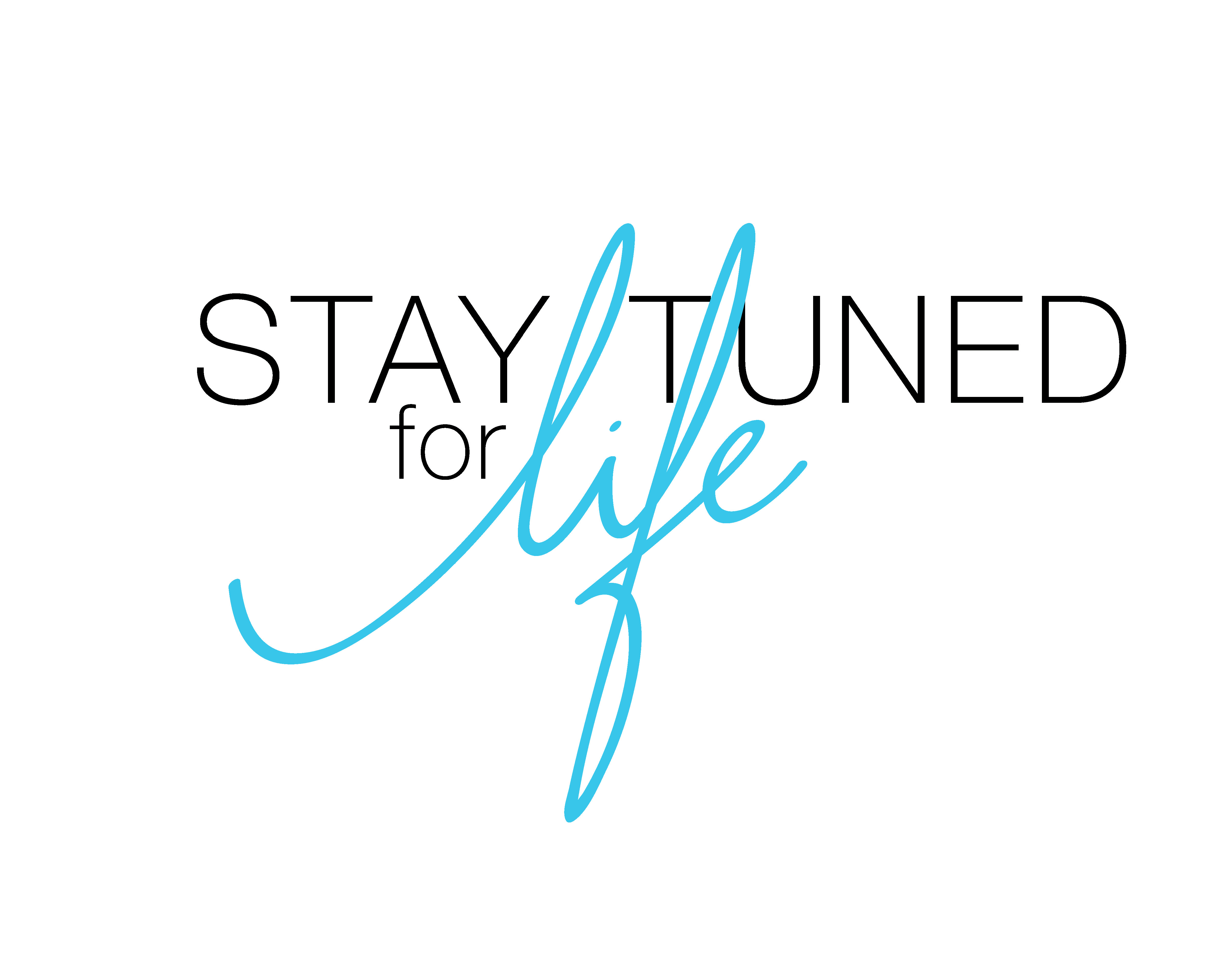Stay Tuned For Life
